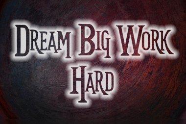 Dream Big Work Hard Concept