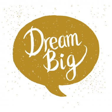'Dream Big' hand lettering quote.