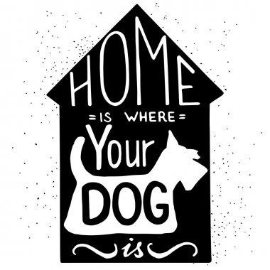 Hand drawn typography poster with Home Is Where Your Dog Is hand lettering quote, isolated on white background clip art vector