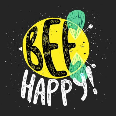 Hand drawn typography poster, greeting card or print invitation with bee silhouette and word in it. 'Bee Happy' hand lettering. stock vector