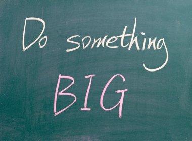 Do something BIG sign