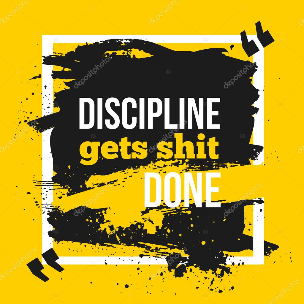 Inspirational motivational quote. Discipline gets shit done ...