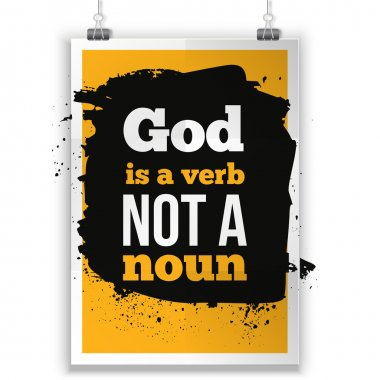 God is a verb not  noun. Vector simple design. Motivating, positive quotation. Poster for wall. A4 size easy to edit