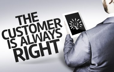 Business man with the text The Customer Is Always Right in a concept image