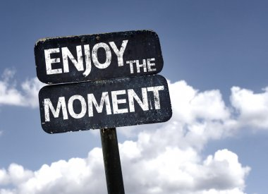 Enjoy The Moment sign