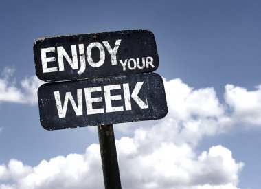 Enjoy Your Week sign