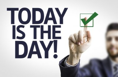 Business man pointing  text: Today is The Day!