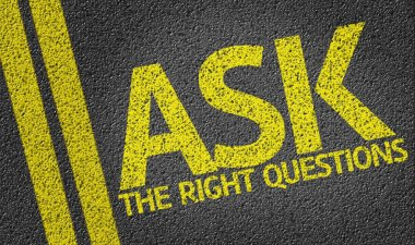 Ask the Right Questions written on road