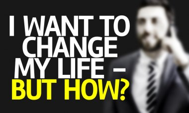 Business man with the text I Want To Change My Life - But How?