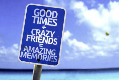 Good Times plus Crazy Friends is equal Amazing Memories sign