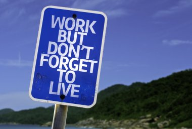 Work But Don't Forget to Live sign