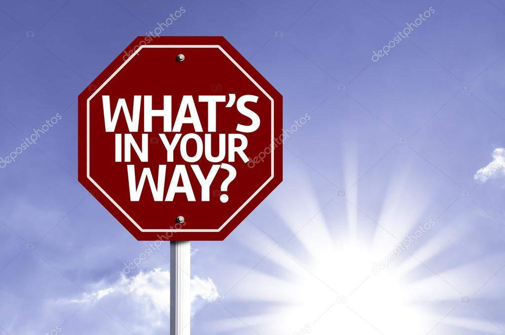 What's in Your Way? written on red road sign
