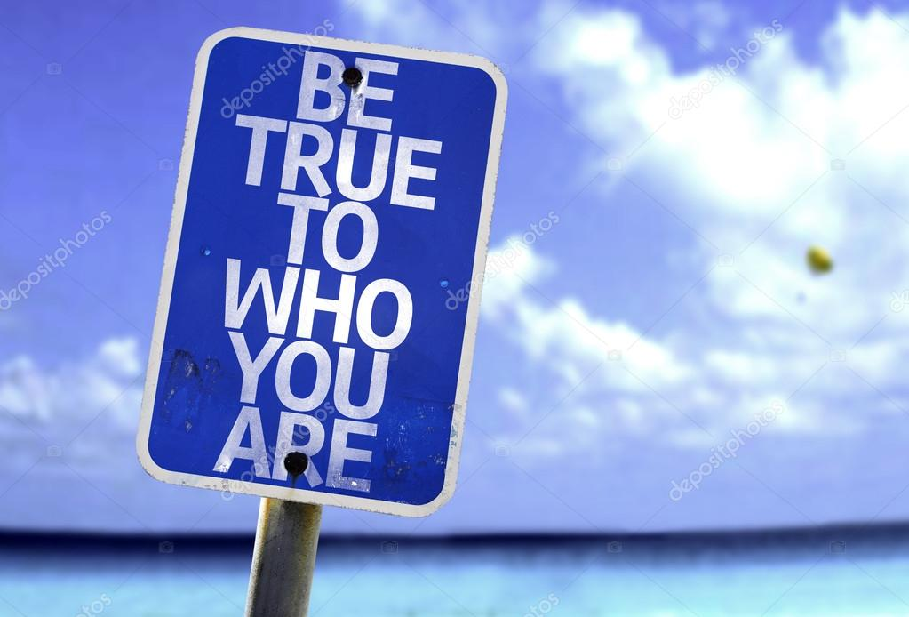 Be True To Who You Are sign