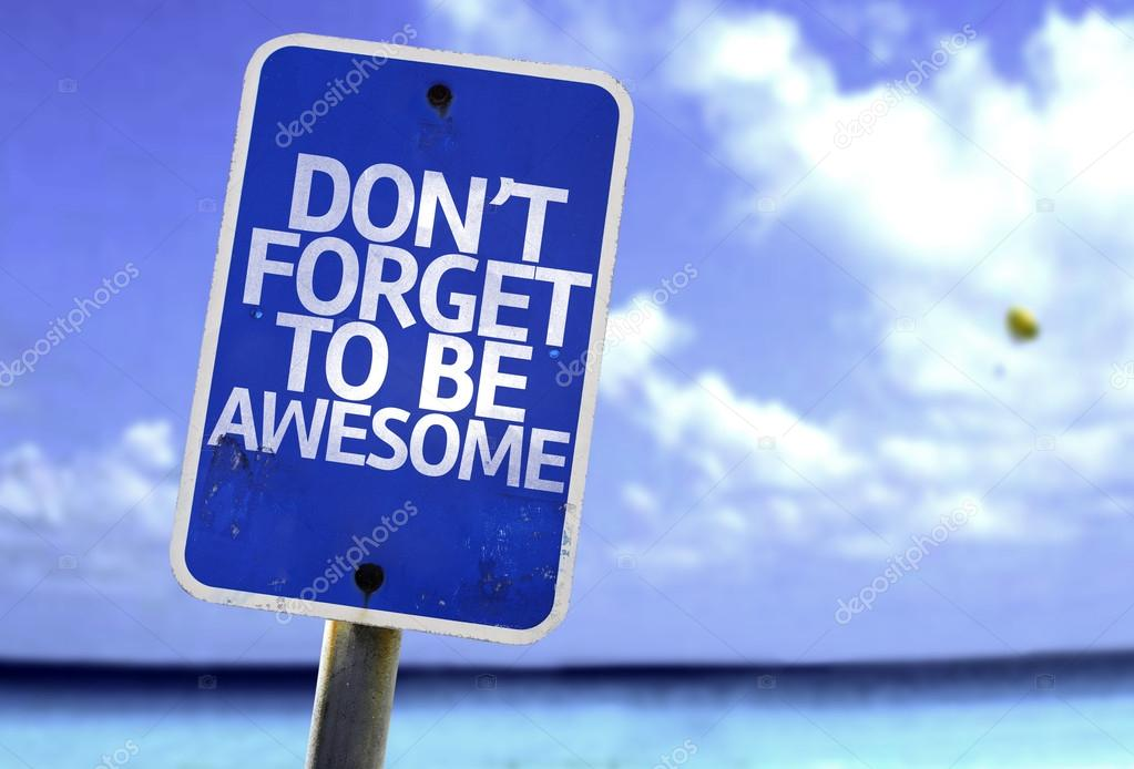 Don't Forget to Be Awesome sign