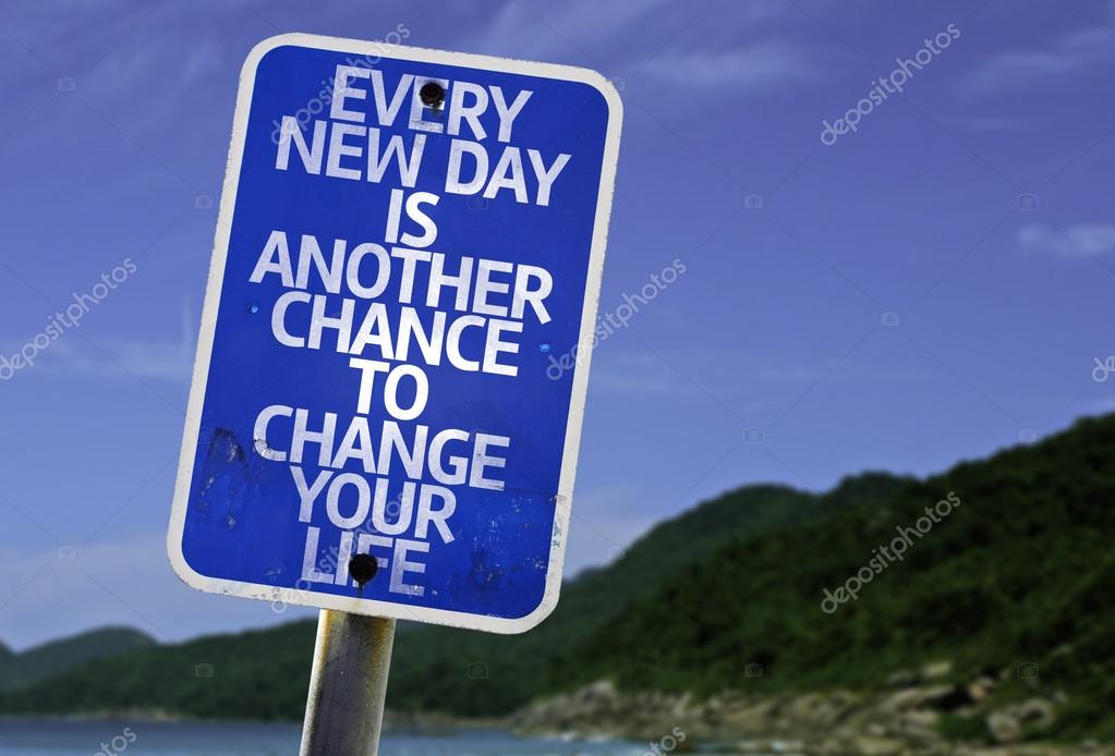 Every New Day is Another Chance to Change your Life sign