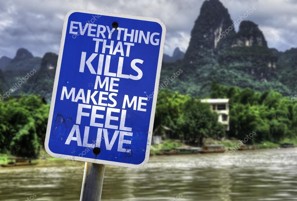 Everything That Kills Me Makes Me Feel Alive sign