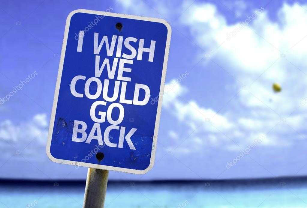 I Wish We Could Go Back sign