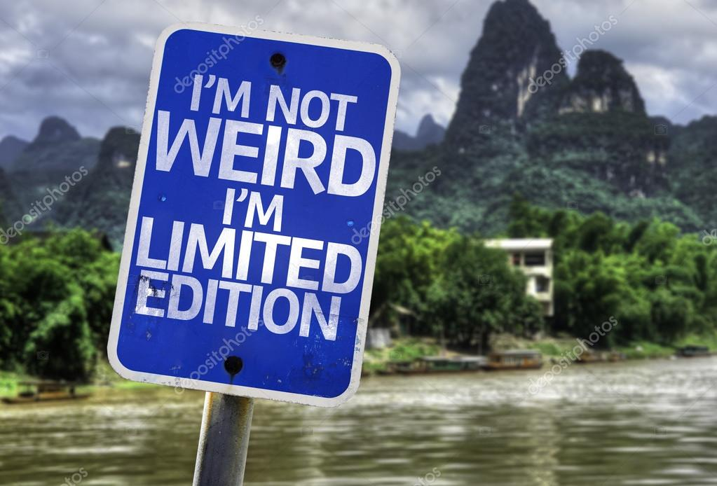 I'm Not Weird Im Limited Edition sign