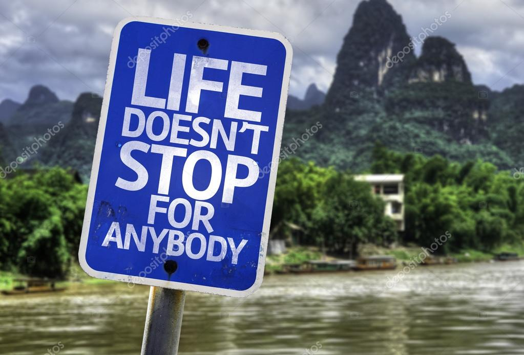 Life Doesn't Stop for Anybody sign