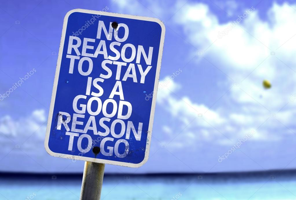 No Reason To Stay is a Good Reason To Go sign