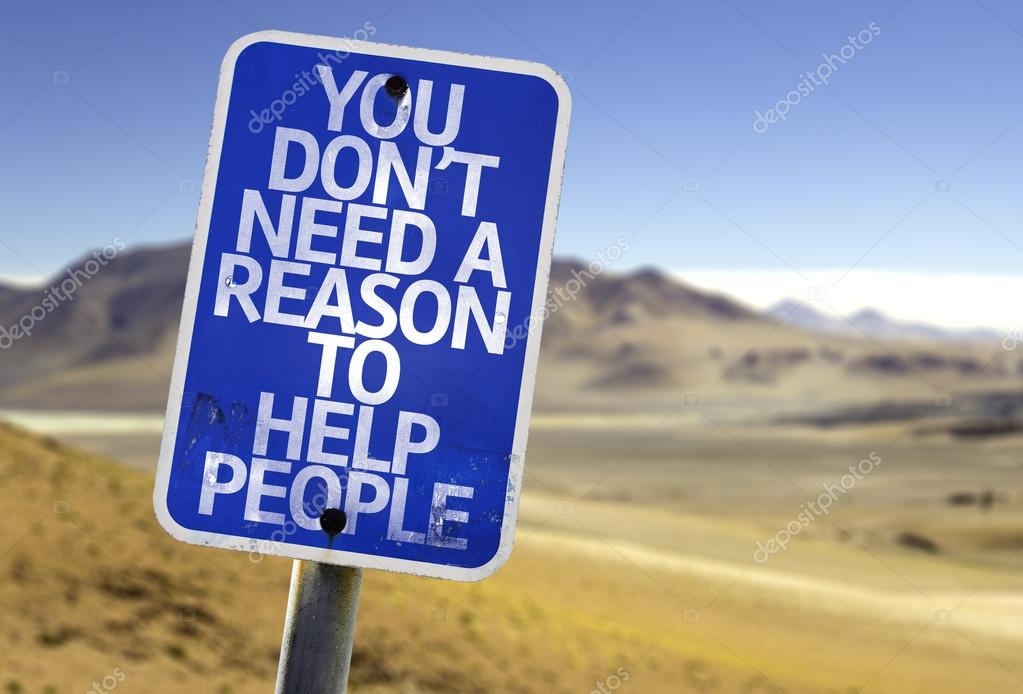 You Don't Need a Reason to Help People sign