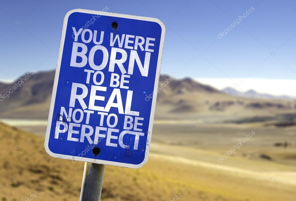 You Were Born To Be Real Not To Be Perfect sign