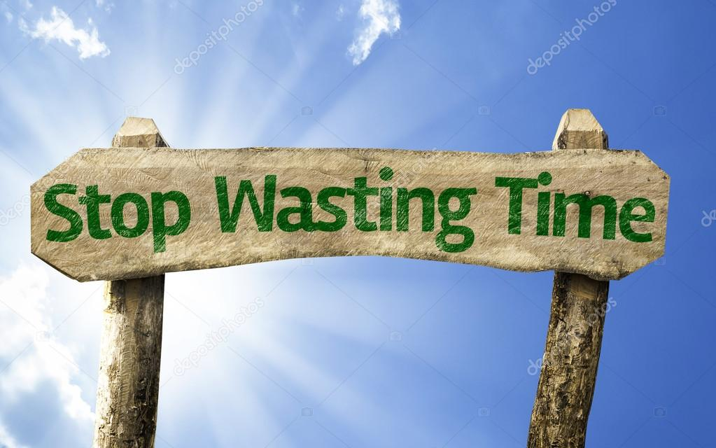 Stop Wasting Time wooden sign
