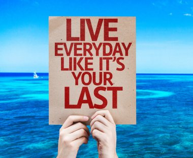 Live Everyday Like It's Your Last card
