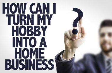 Text: How Can I Turn My Hobby Into a Home Business?