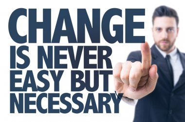 Text: Change Is Never Easy But Necessary
