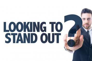Text: Looking to Stand Out?