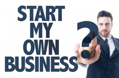 Text: Start My Own Business?