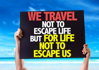 We Travel Not To Escape Life card