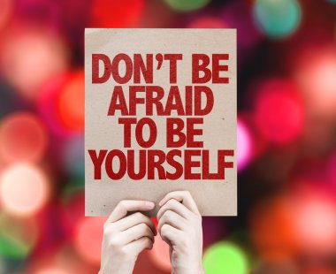 Don't Be Afraid To Be Yourself cardboard