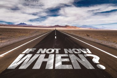If Not Now When? on desert road