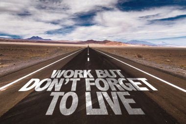 Work But Don't Forget to Live on road
