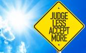 Judge Less Accept More sign