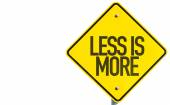Less Is More sign