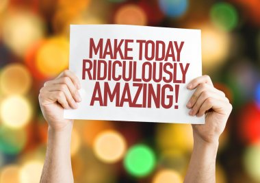 Make Today Ridiculously Amazing placard