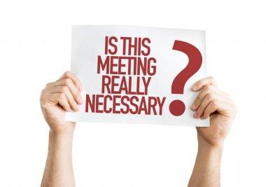 Is This Meeting Really Necessary? placard