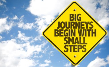 Big Journeys Begin With Small Steps sign