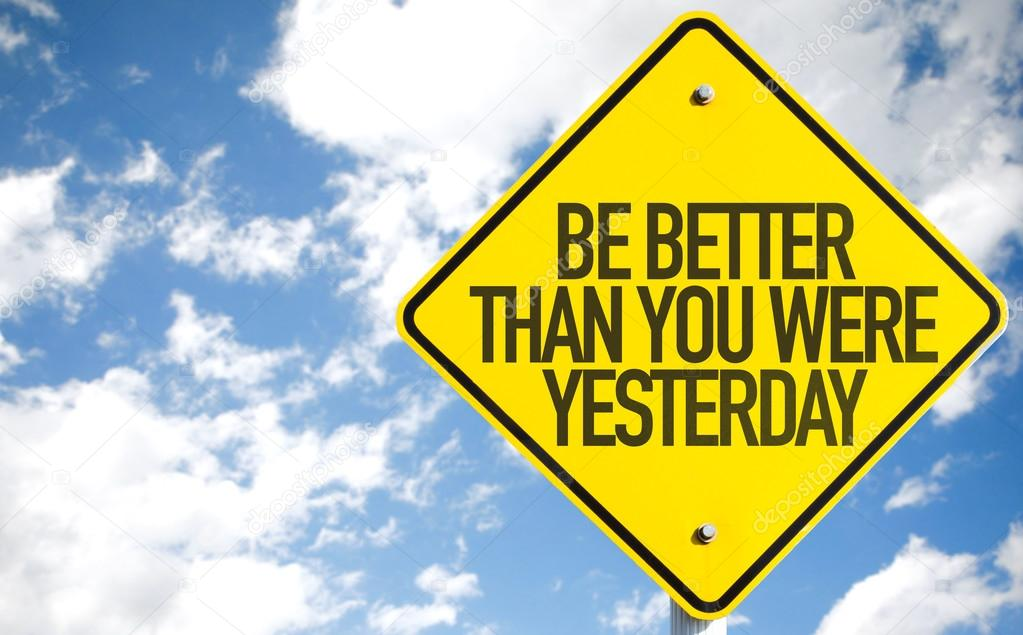 Be Better Than You Were Yesterday sign