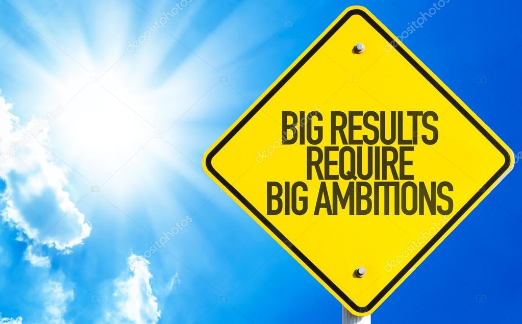 Big Results Require Big Ambitions sign
