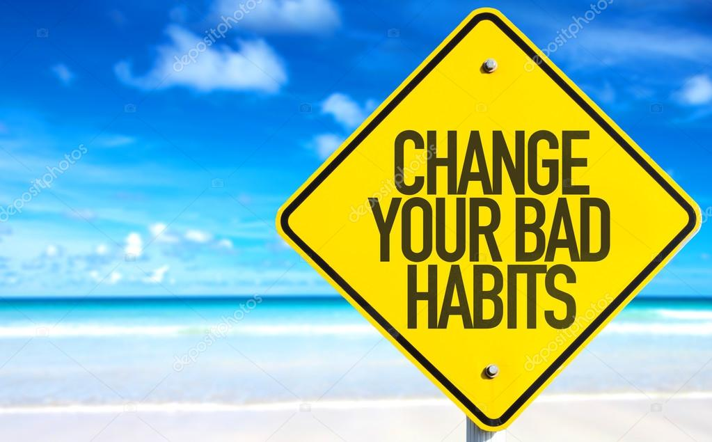Change Your Bad Habits sign