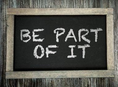 Be Part Of It  on chalkboard
