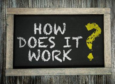 How Does It Work? on chalkboard