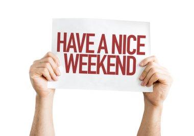 Have a Nice Weekend placard