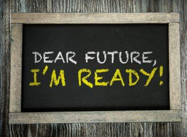 Dear Future, Im Ready! on chalkboard