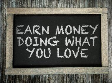 Earn Money Doing What You Love on chalkboard
