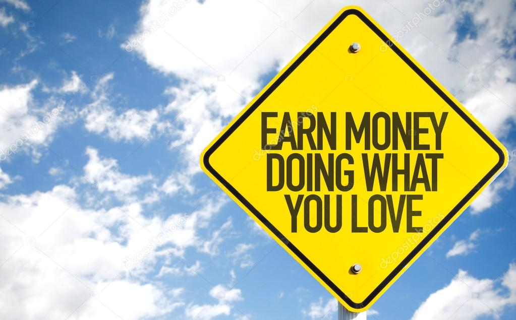 Earn Money Doing What You Love sign